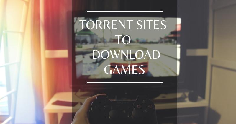 Best Torrent Sites For Game Downloads
