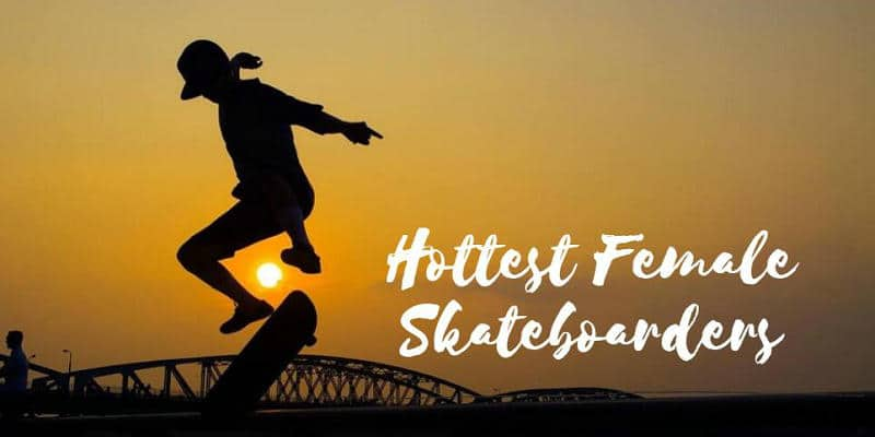Hottest Female Skateboarders