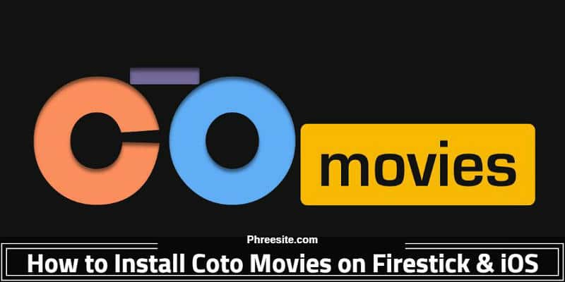 Coto Movies App – How to Install it on iOS & PC & Firestick to Watch Movies