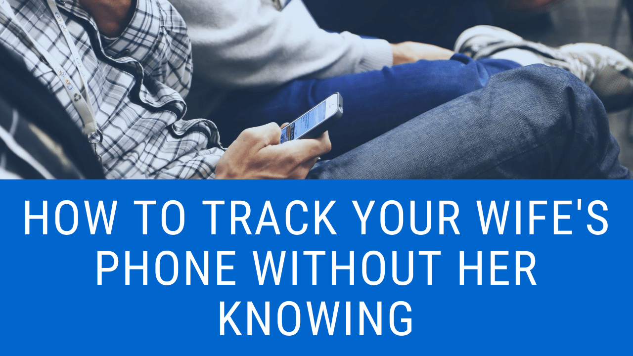 Track Your Wife's Phone